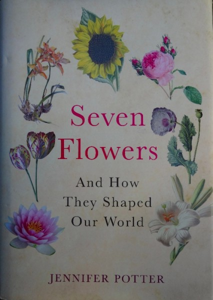 Jennifer Potter: Seven Flowers And How They Shaped Our World (Bantam, 2013(