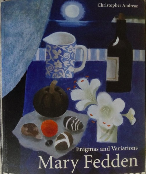 Mary Fedden: Enigmas & Variations by Christopher Andreae (Lund Humphries); pbk 2014)